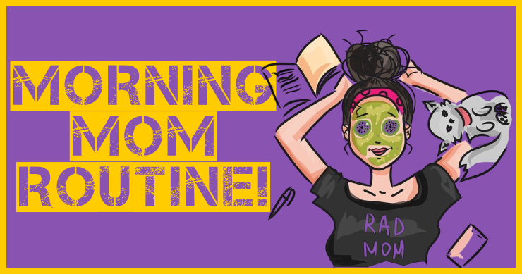 The Mommy Morning Routine That Will Change Your Life!